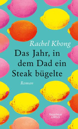 Cover von Das Jahr in dem Dad ein Steak bügelte von Rachel Khong